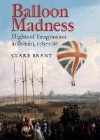 Balloon Madness: Flights of Imagination in Britain, 1783-1786