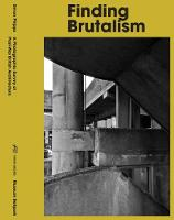 Finding Brutalism: A Photographic Survey of Post-War British Architecture