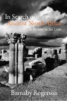 In Search of Ancient North Africa: A History in Six Lives