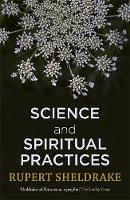 Science and Spiritual Practices: How Hard Science Validates and Improves Prayer and Other Spiritual Practices