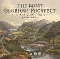 The Most Glorious Prospect: Garden Visiting in Wales, 1639-1900