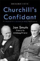 Churchill's Confidant: Jan Smuts: Enemy to Lifelong Friend