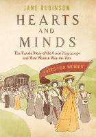 Hearts And Minds: The Untold Story of the Great Pilgrimage and How Women Won the Vote