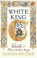 White King: Charles I - Traitor, Murderer, Martyr