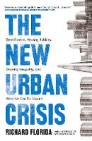 New Urban Crisis: Gentrification, Housing Bubbles, Growing Inequality, and What We Can Do About It