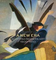 A New Era: Scottish Modern Art 1900-1950