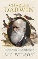 Charles Darwin: Victorian Mythmaker