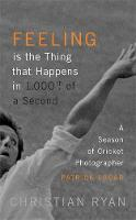 Feeling is the Thing that Happens in 1000th of a Second: A Season of Cricket Photographer Patrick Eagar