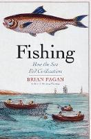 Fishing: How the Sea Fed Civilization