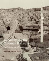 Germany and the Ottoman Railways: Art, Empire, and Infrastructure