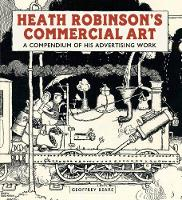 Heath Robinson's Commercial Art: A Compendium of His Advertising Work