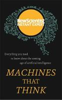 Machines that Think: Everything You Need to Know About the Coming Age of Artificial Intelligence