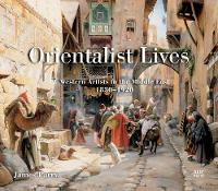 Orientalist-Lives-Western-Artists-in-the-Middle-East-1830--1920