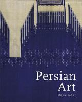 Persian Art: Collecting the Arts of Iran for the V & A