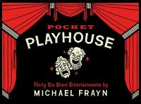 Pocket Playhouse: Thirty-Six Short Entertainments