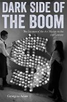 The Dark Side of the Boom: The Excesses of the Art Market in the 21st Century