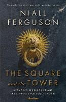 The Square and the Tower: Networks, Hierarchies and the Struggle for Global Power