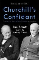 Churchill's Confidant: Jan Smuts: Enemy to Lifelong Friend