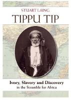 Tippu Tip: Ivory, Slavery and Discovery in the Scramble for Africa