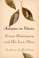 Autumn in Venice: Ernest Hemingway and His Last Muse