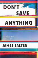 Don't Save Anything: Uncollected Essays, Articles and Profiles
