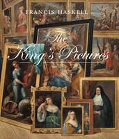 The King's Pictures: The Formation And Dispersal Of The Collections Of Charles I