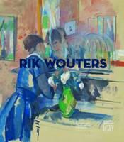 Rik Wouters (1882-1916): A Retrospective